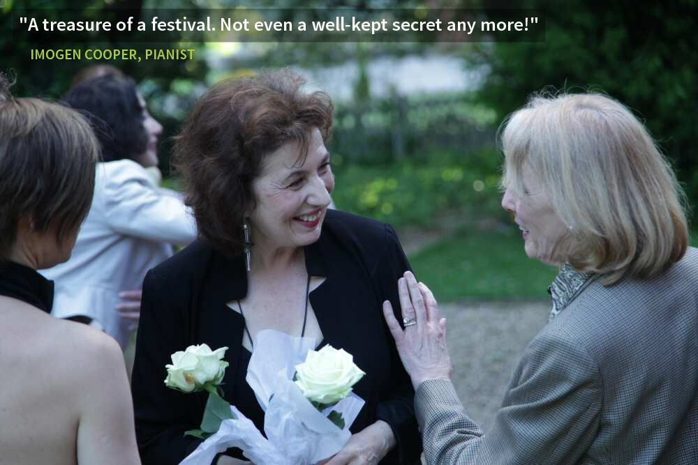"""A treasure of a festival. Not even a well-kept secret any more!"" - IMOGEN COOPER, PIANIST"